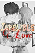 Indelible Love [Completed] by ljsnow23
