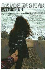 Tres amores tuve en la vida by FannySL496