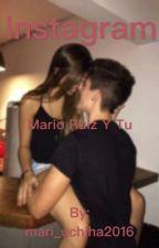 instagram (mario ruiz y tu) by mari_uchiha2016