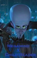 Megamind X Child!Reader by MidnightblueGhost