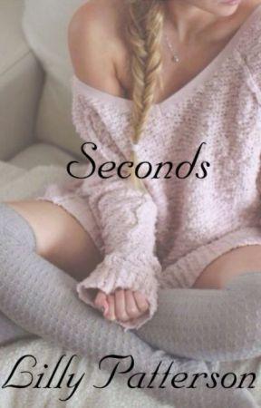 Seconds by oOLiIIyOo