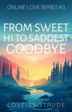 From Sweet Hi to Saddest Goodbye | On-going by loveisnotrude