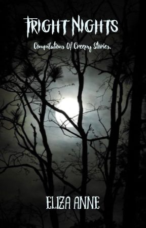 Fright Nights - A Compilation of Creepy Stories. by LizaAnne0311