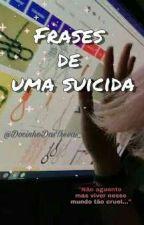 Frases De Uma Suicida by DocinhoDasTrevas_