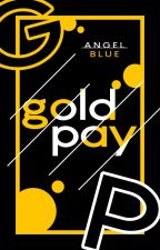 [ Gold Pay ] by Ang3Blue