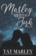 Marley meets Josh | ✔️ by tayxwriter