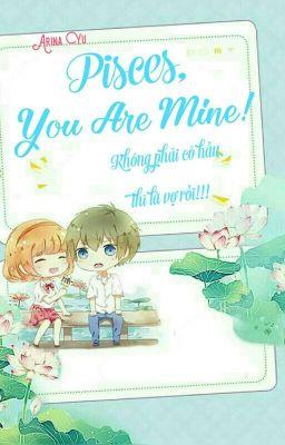 Đọc truyện (Yết- Ngư) Pisces, you are mine!