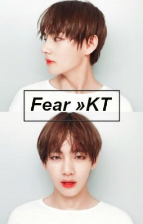 Fear ~ [KT] «One shot» by sprxng_butt3rfly