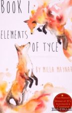 Elements Of Tyce ( Completed ) by MillaMaynard