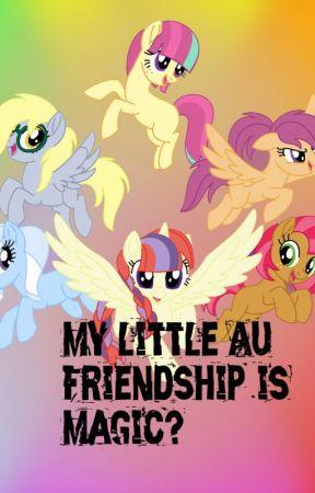 My Little Au ~ Friendship is Magic? by Zebracornz_Rule