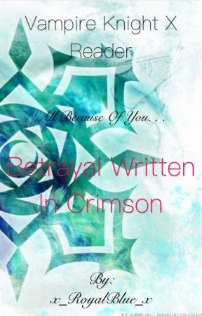 Betrayal Written in Crimson | Vampire Knight X Reader by x_RoyalBlue_x