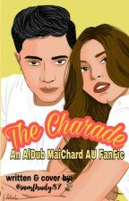 The Charade ( An AlDub/MaiChard AU Fanfic ) by iamlhudy87