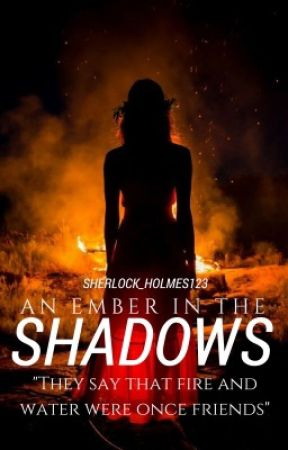 An Ember In the Shadows (Watty's 2017) by Sherlock_Holmes123