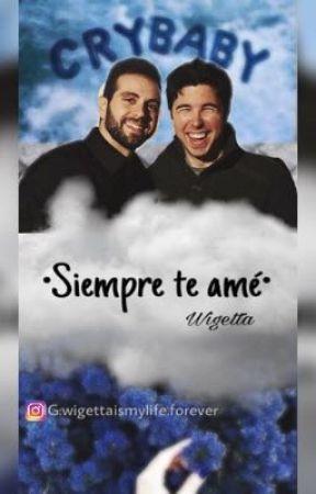 •Siempre te amé• (Wigetta)  by wigettaismylife3777