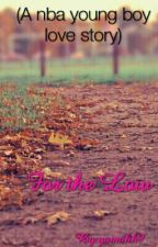 For the Low ( A NBA Young boy love story) by yamahh9
