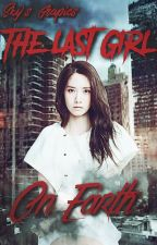 The Last Girl On Earth by MoonGoddess_Heart