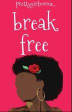 Break Free  by prettygirlmonie_