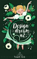 Design Dream #2 (2017) (Đã Đóng) by Team-Gio