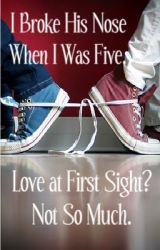 I Broke His Nose When I Was Five. Love at First Sight? Not So Much...(A.M.S) COMPLETED!  by hobbity0923