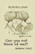 Can You Not think of me?? (Hunhan Yaoi) by KimKai_Deer