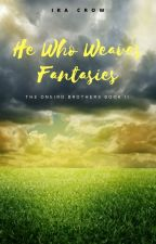 He Who Weaves Fantasies | The Oneiro Brothers Book 2 by IraCrow13