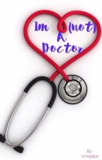 Im (not) a doctor by omegalpa