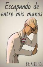 ESCAPANDO DE ENTRE MIS MANOS - ONESHOT (Editada) by Alex-Sol