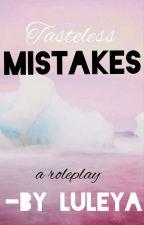 Tasteless Mistakes- a roleplay by Luleya