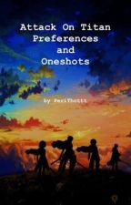 Attack On Titan Preferences And Oneshots by ArminArlertIsMyWifu