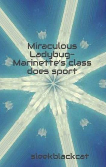 Miraculous Ladybug- Marinette's class does sport