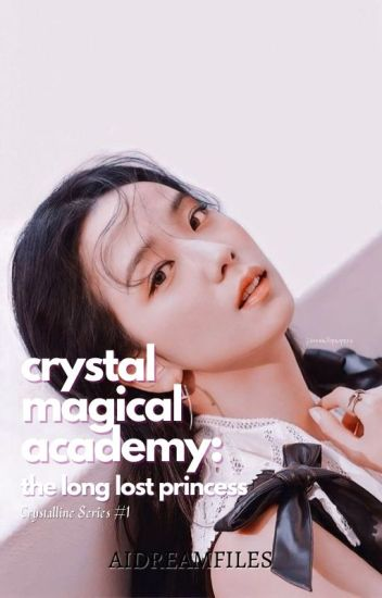 Crystal Magical Academy : The Long lost Princess - aishi-san