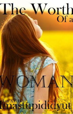The Worth of a Woman by imastupididyut