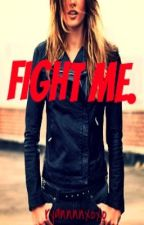 Fight Me. [ON HOLD] by ryannnnxoxo