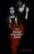 We Found Wonderland (Camren) by endlessuniverses