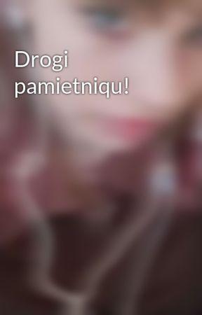 Drogi pamietniqu! by MiraiChan_