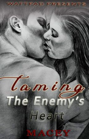 Taming The Enemy's Heart by macey_smiley