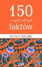 150 Niepotrzebnych Faktów [WYZWANIE DLA WAS] by stay_potterhead