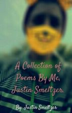 A Collection of Poems By Me, Justin Smeltzer by Juaptin1624