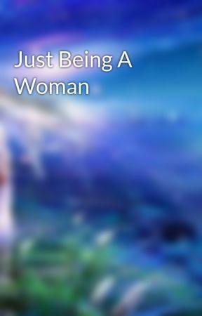 Just Being A Woman by veditaarjunsinghania