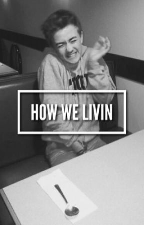 How We Livin (Completed) by SaliceRoseee
