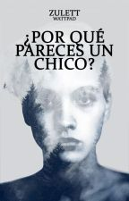 ¿Por qué pareces un chico? by zulett