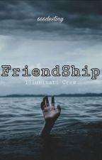 FriendShip ~ Illuminati Crew by 666destiny