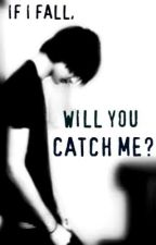 If I Fall, Will You Catch Me? by ThatChorusGirl