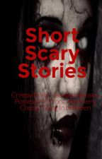 Short Scary Stories by Shadow_Nightwing1217