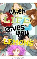 When Life Gives You Lemons 《Fairy Tail》HIATUS (forever ?!!??) by TheSkyMage