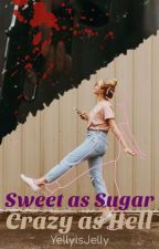 Sweet as Sugar, Crazy as Hell by YellyisJelly