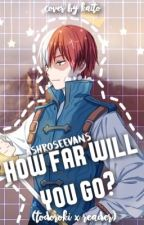 How Far Will You Go? (TodorokiXReader) by AshRoseEvans