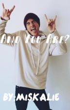 And You Are? { A Kian Lawley FanFic } by MisKalie
