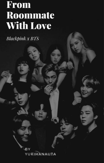 FROM ROOMMATE WITH LOVE [BTS x BLACKPINK]