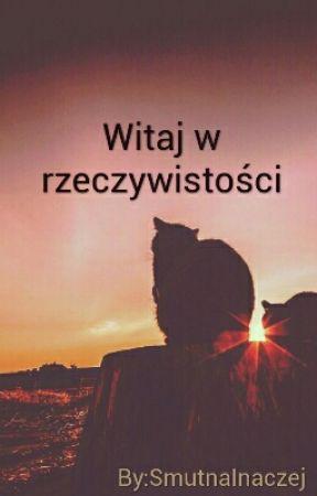 Witaj w rzeczywistości by EmiliaBubienczyk